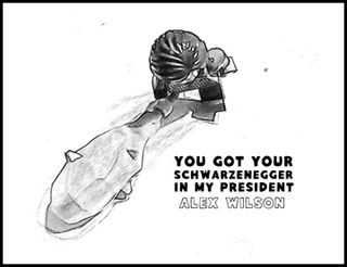 You Got Your Schwarzenegger in My President by Alex Wilson